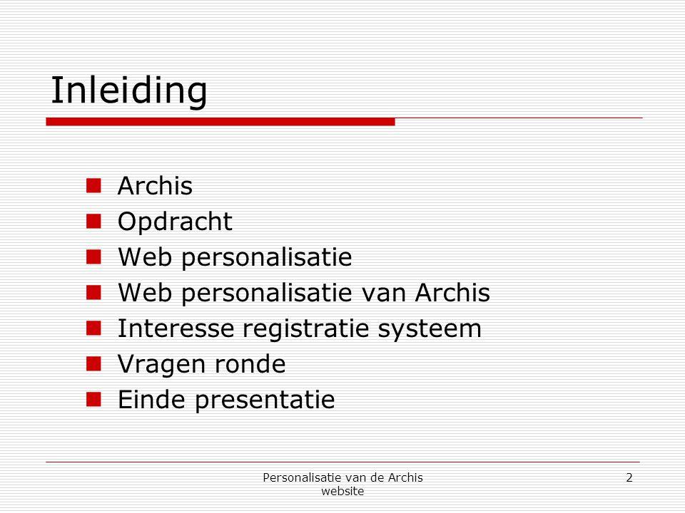 Personalisatie van de Archis website 2 Inleiding  Archis  Opdracht  Web personalisatie  Web personalisatie van Archis  Interesse registratie systeem  Vragen ronde  Einde presentatie