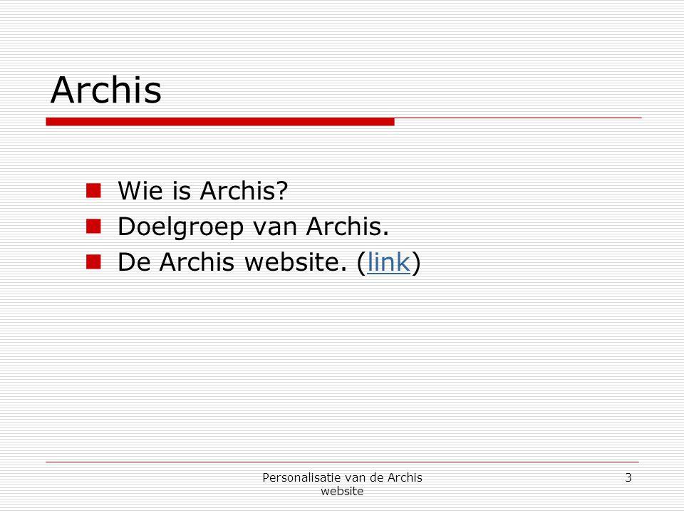 Personalisatie van de Archis website 4 Opdracht  Situatie  Probleemstelling Hoe personaliseren we de website van Archis?  Opdrachtomschrijving Het onderzoeken naar de mogelijkheden van personalisatie voor de Archis website en deze implementeren.