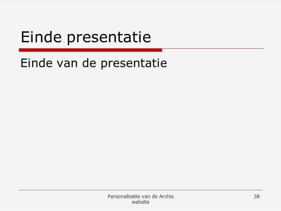 Personalisatie van de Archis website 38 Einde presentatie Einde van de presentatie