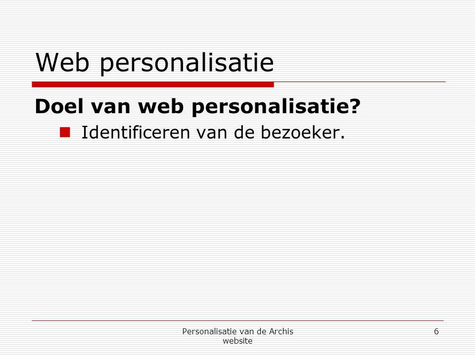 Personalisatie van de Archis website 6 Web personalisatie Doel van web personalisatie.