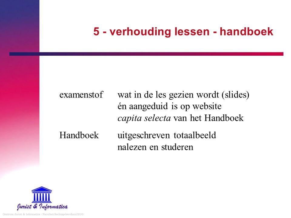5 - verhouding lessen - handboek examenstofwat in de les gezien wordt (slides) én aangeduid is op website capita selecta van het Handboek Handboekuitg