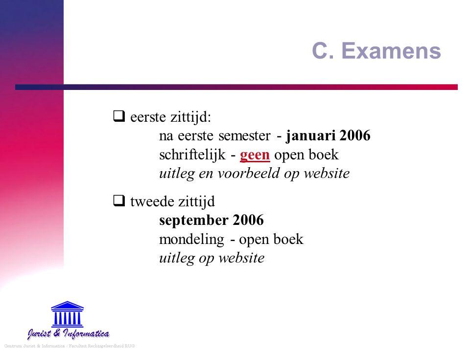 C. Examens  eerste zittijd: na eerste semester - januari 2006 schriftelijk - geen open boek uitleg en voorbeeld op website  tweede zittijd september