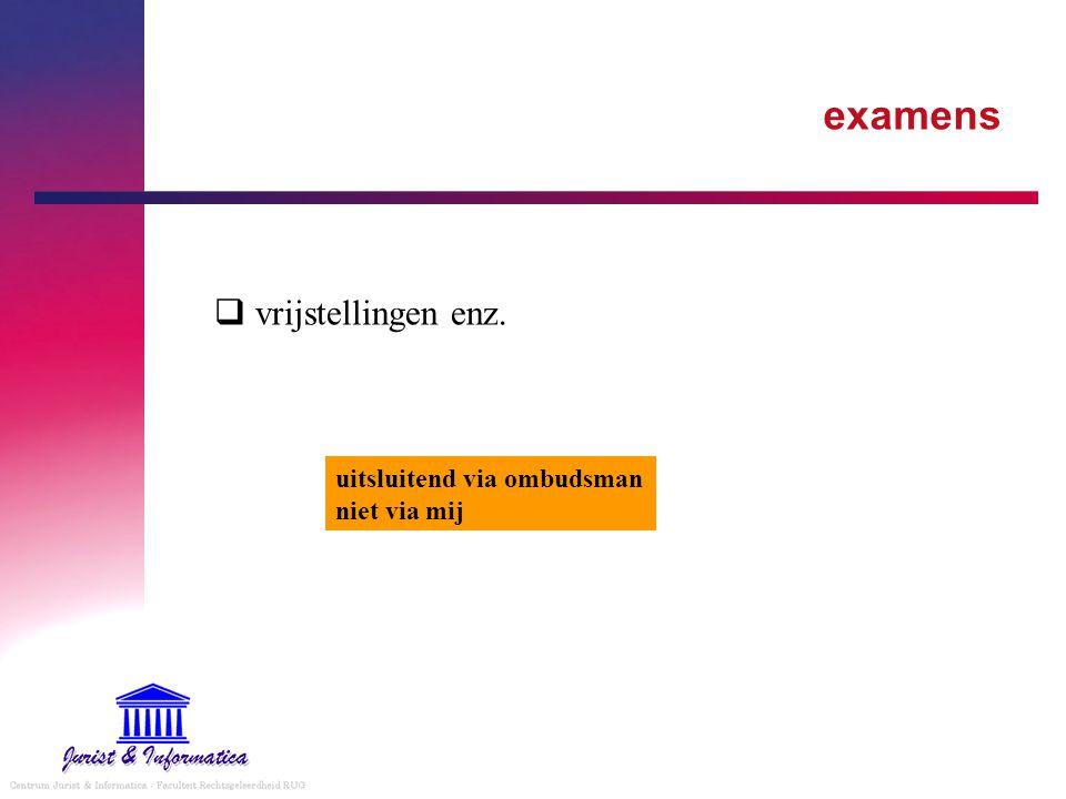 examens  vrijstellingen enz. uitsluitend via ombudsman niet via mij