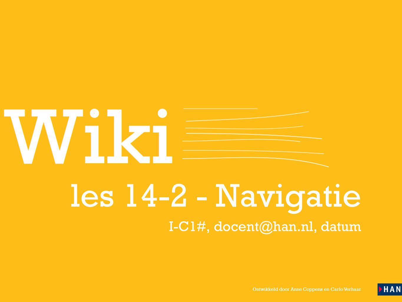Ontwikkeld door Anne Coppens en Carlo Verhaar les 14-2 - Navigatie I-C1#, docent@han.nl, datum