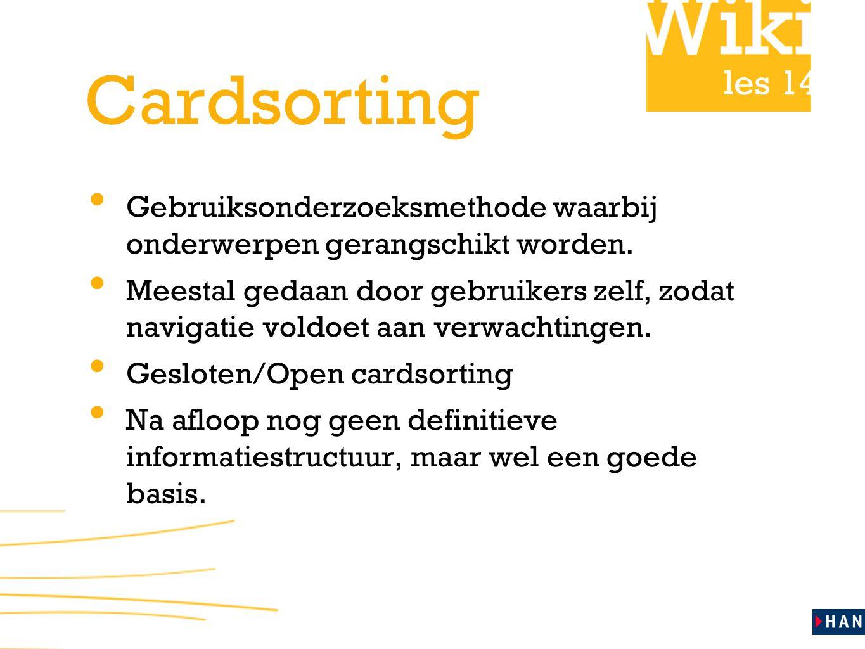 les 14 Cardsorting • Gebruiksonderzoeksmethode waarbij onderwerpen gerangschikt worden. • Meestal gedaan door gebruikers zelf, zodat navigatie voldoet