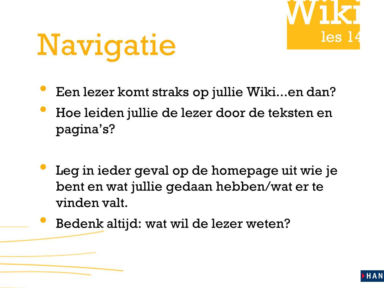 les 14 Navigatie • Een lezer komt straks op jullie Wiki...en dan? • Hoe leiden jullie de lezer door de teksten en pagina's? • Leg in ieder geval op de