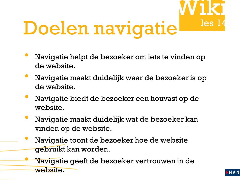 les 14 Doelen navigatie • Navigatie helpt de bezoeker om iets te vinden op de website. • Navigatie maakt duidelijk waar de bezoeker is op de website.