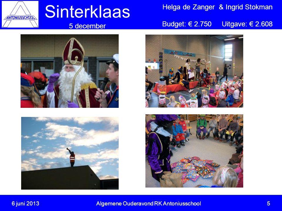 Sinterklaas 5 december 6 juni 2013Algemene Ouderavond RK Antoniusschool 6 Helga de Zanger & Ingrid Stokman Budget: € 2.750 Uitgave: € 2.608