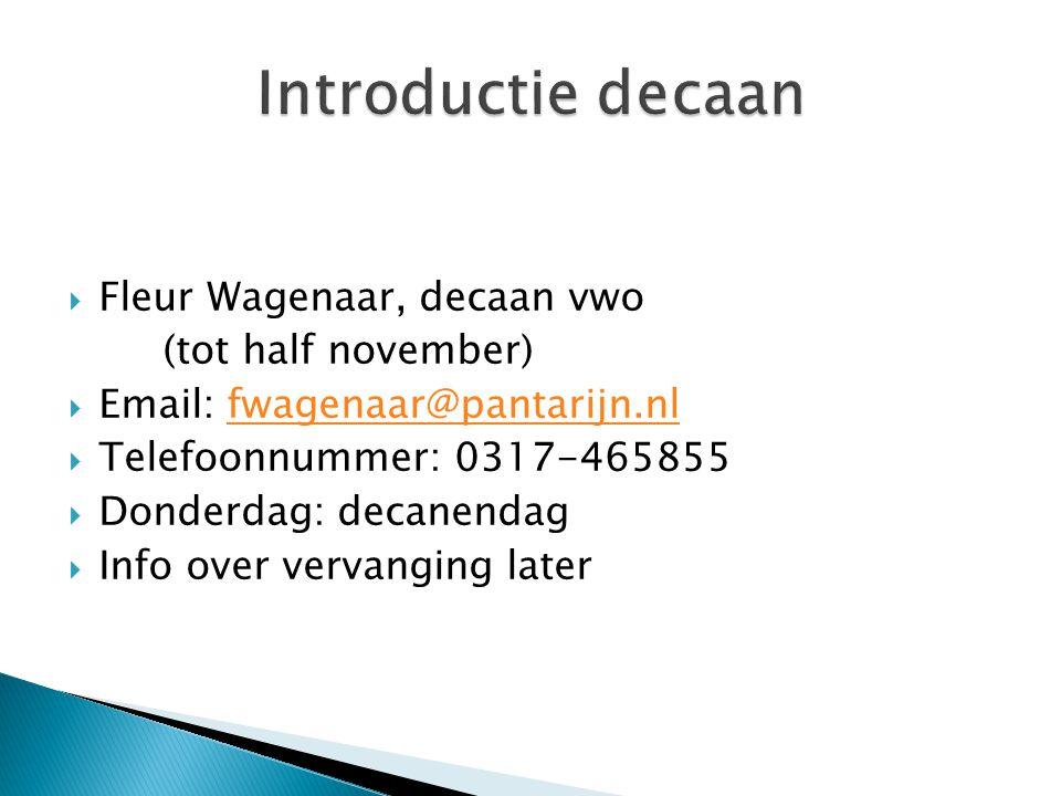 Fleur Wagenaar, decaan vwo (tot half november)  Email: fwagenaar@pantarijn.nlfwagenaar@pantarijn.nl  Telefoonnummer: 0317-465855  Donderdag: deca