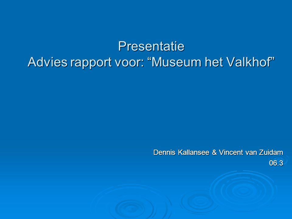 """Presentatie Advies rapport voor: """"Museum het Valkhof"""" Dennis Kallansee & Vincent van Zuidam 06.3"""