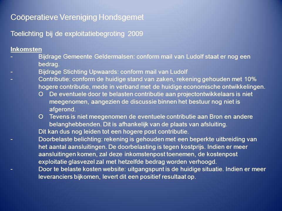 Coöperatieve Vereniging Hondsgemet Toelichting bij de exploitatiebegroting 2009 Inkomsten -Bijdrage Gemeente Geldermalsen: conform mail van Ludolf sta