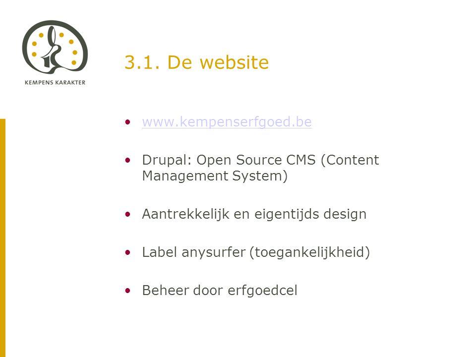 3.1. De website •www.kempenserfgoed.bewww.kempenserfgoed.be •Drupal: Open Source CMS (Content Management System) •Aantrekkelijk en eigentijds design •