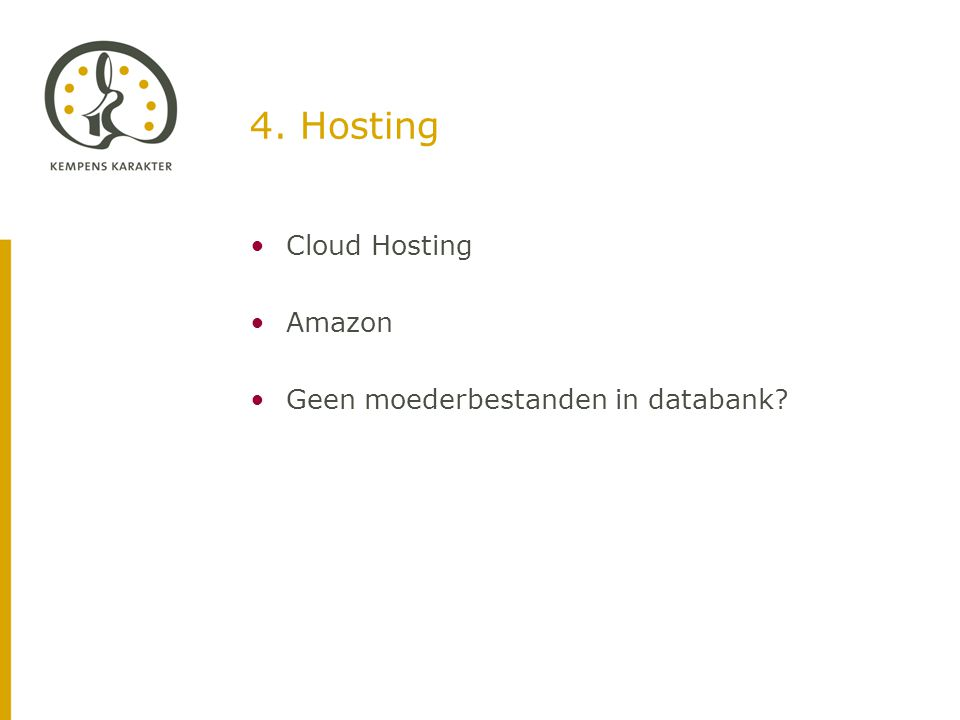 4. Hosting •Cloud Hosting •Amazon •Geen moederbestanden in databank?