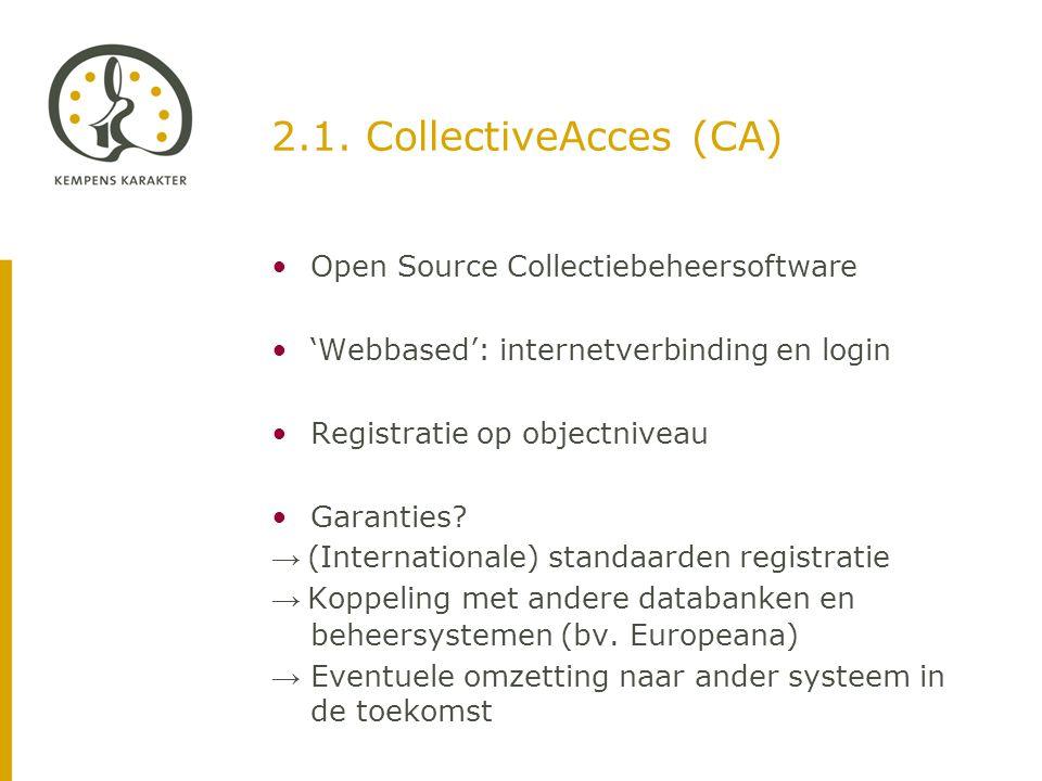 2.1. CollectiveAcces (CA) •Open Source Collectiebeheersoftware •'Webbased': internetverbinding en login •Registratie op objectniveau •Garanties? → (In