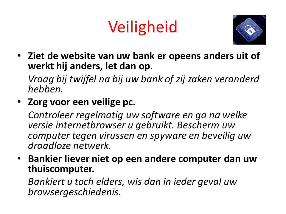 Veiligheid • Ziet de website van uw bank er opeens anders uit of werkt hij anders, let dan op. Vraag bij twijfel na bij uw bank of zij zaken veranderd