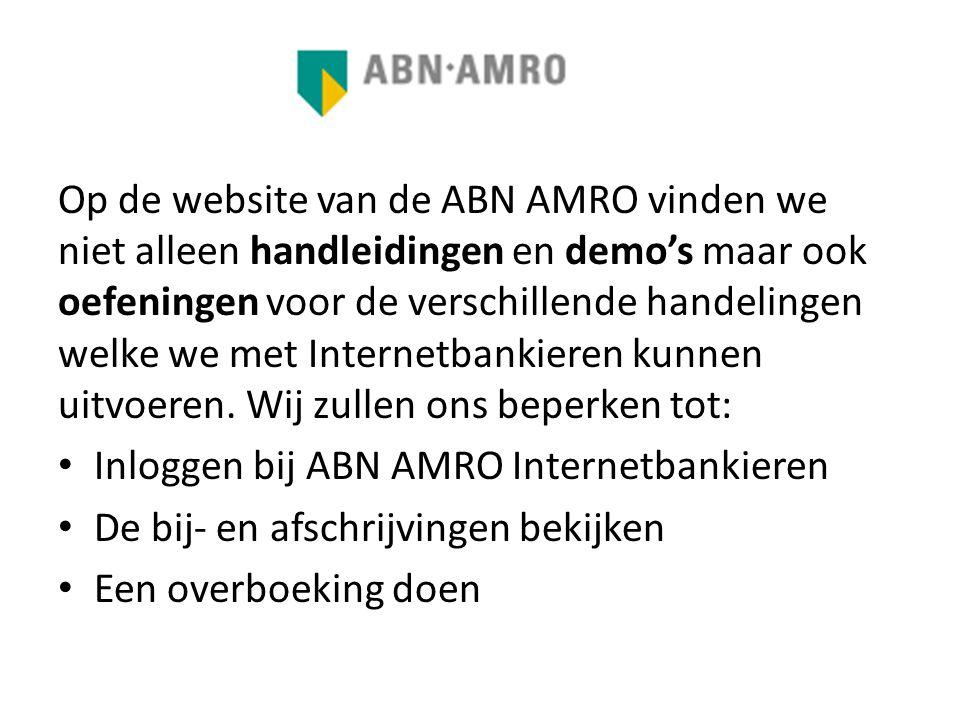 Op de website van de ABN AMRO vinden we niet alleen handleidingen en demo's maar ook oefeningen voor de verschillende handelingen welke we met Interne