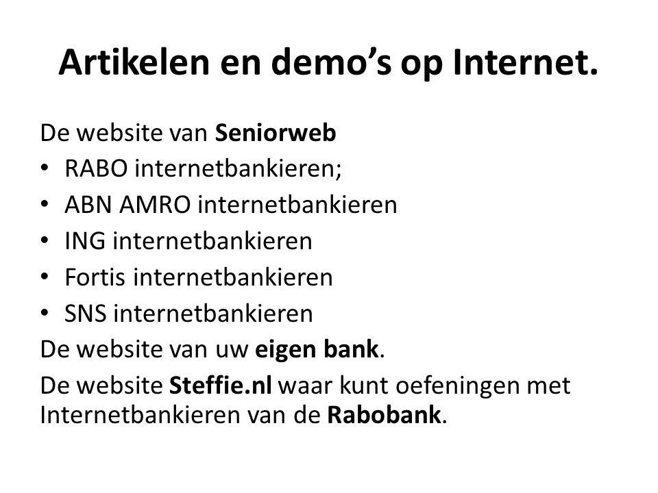 Artikelen en demo's op Internet. De website van Seniorweb • RABO internetbankieren; • ABN AMRO internetbankieren • ING internetbankieren • Fortis inte