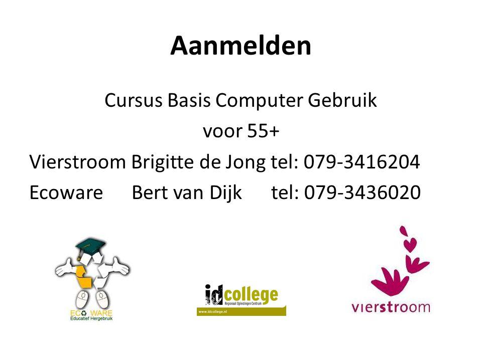 Aanmelden Cursus Basis Computer Gebruik voor 55+ Vierstroom Brigitte de Jong tel: 079-3416204 Ecoware Bert van Dijk tel: 079-3436020