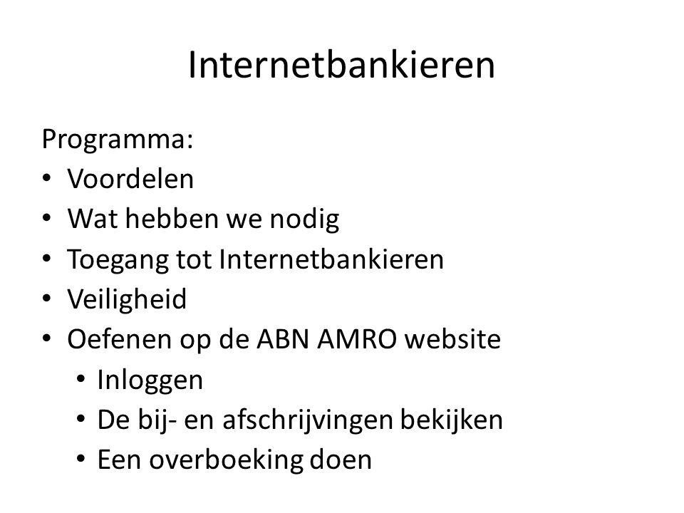 Internetbankieren Programma: • Voordelen • Wat hebben we nodig • Toegang tot Internetbankieren • Veiligheid • Oefenen op de ABN AMRO website • Inlogge