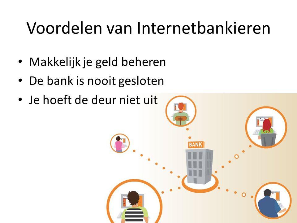 Voordelen van Internetbankieren Op elk tijdstip (dag- en nacht): • Saldo controleren • Bij- of afschrijvingen controleren • Betalen wanneer we willen • Op het laatste moment betalen • Overboeken gaat zeer snel • Automatisch betalingen