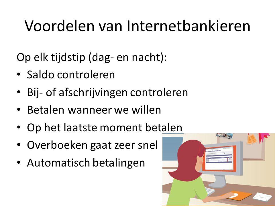 Voordelen van Internetbankieren Op elk tijdstip (dag- en nacht): • Saldo controleren • Bij- of afschrijvingen controleren • Betalen wanneer we willen
