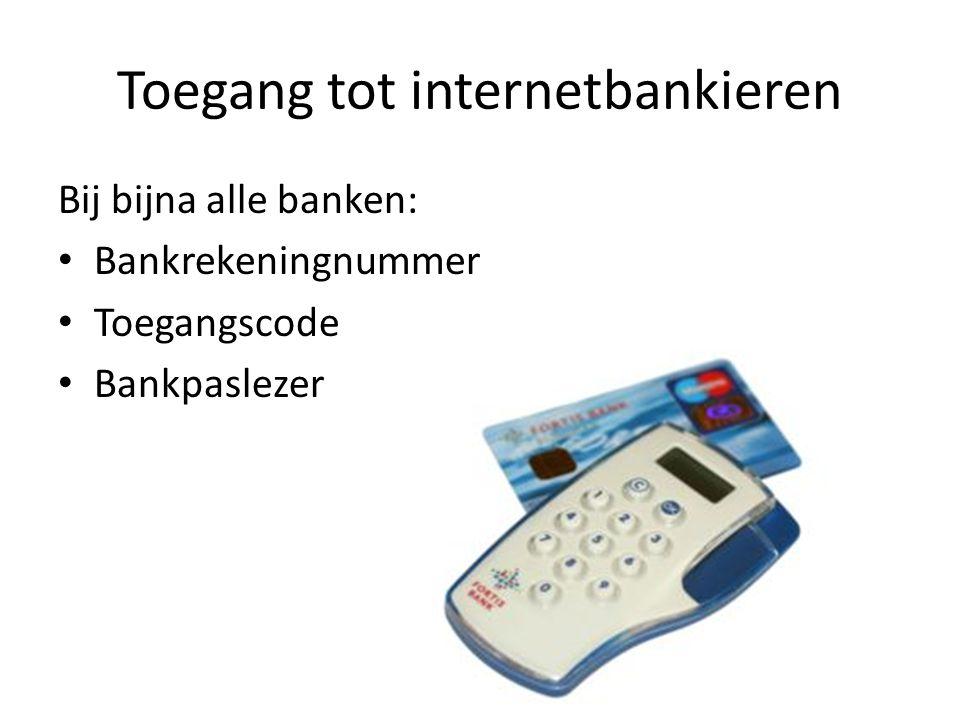 Toegang tot internetbankieren Bij bijna alle banken: • Bankrekeningnummer • Toegangscode • Bankpaslezer