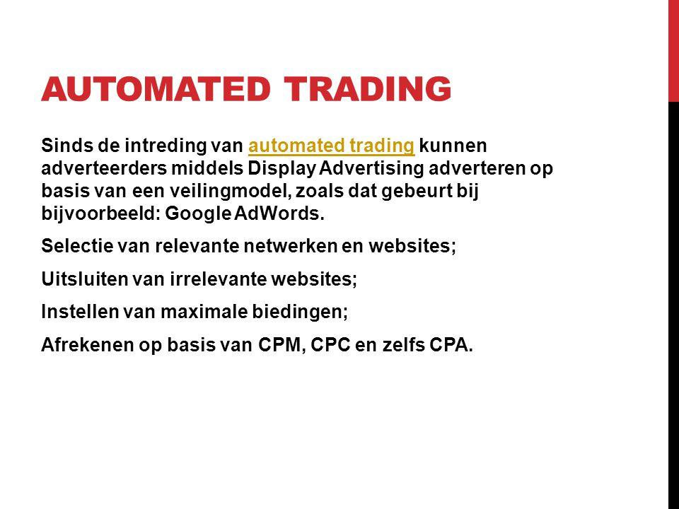 AUTOMATED TRADING Sinds de intreding van automated trading kunnen adverteerders middels Display Advertising adverteren op basis van een veilingmodel,
