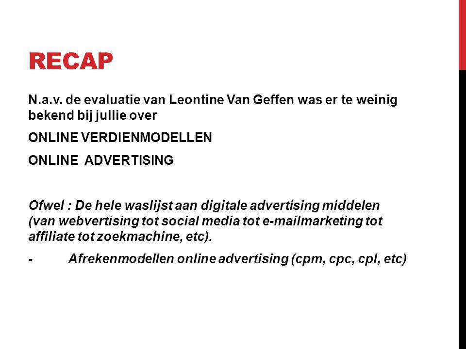 RECAP N.a.v. de evaluatie van Leontine Van Geffen was er te weinig bekend bij jullie over ONLINE VERDIENMODELLEN ONLINE ADVERTISING Ofwel : De hele wa