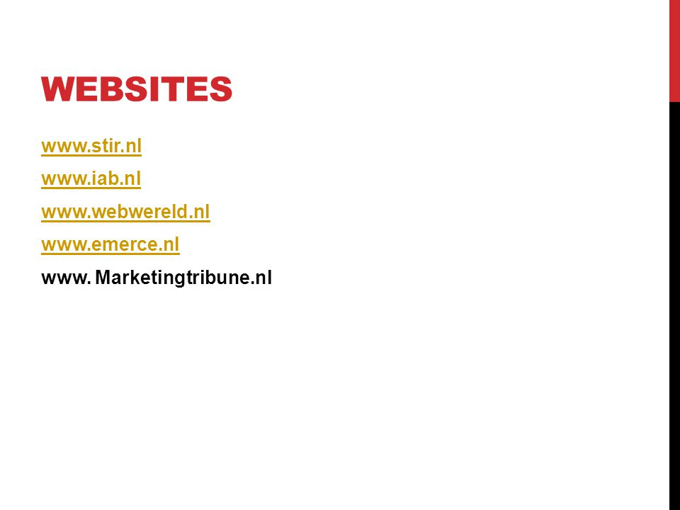 WEBSITES www.stir.nl www.iab.nl www.webwereld.nl www.emerce.nl www. Marketingtribune.nl