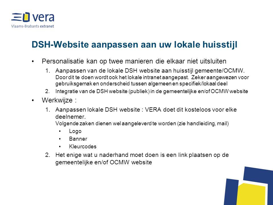 DSH-Website aanpassen aan uw lokale huisstijl •Personalisatie kan op twee manieren die elkaar niet uitsluiten 1.Aanpassen van de lokale DSH website aan huisstijl gemeente/OCMW.