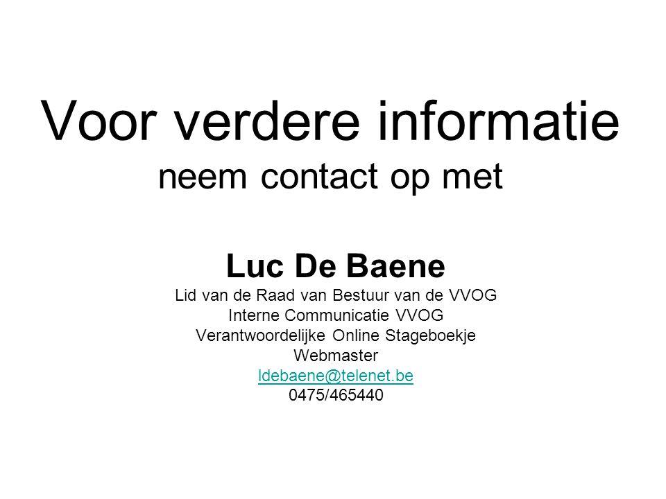 Voor verdere informatie neem contact op met Luc De Baene Lid van de Raad van Bestuur van de VVOG Interne Communicatie VVOG Verantwoordelijke Online Stageboekje Webmaster ldebaene@telenet.be 0475/465440