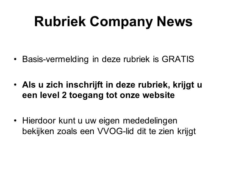 Rubriek Company News •Basis-vermelding in deze rubriek is GRATIS •Als u zich inschrijft in deze rubriek, krijgt u een level 2 toegang tot onze website •Hierdoor kunt u uw eigen mededelingen bekijken zoals een VVOG-lid dit te zien krijgt