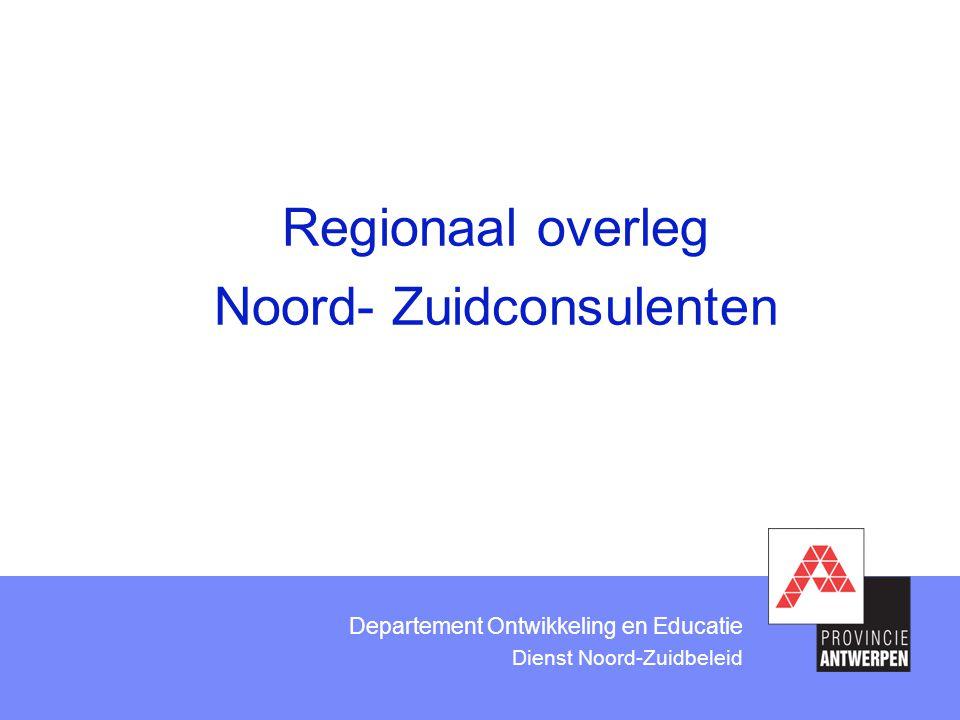 Departement Ontwikkeling en Educatie Dienst Noord-Zuidbeleid Regionaal overleg Noord- Zuidconsulenten