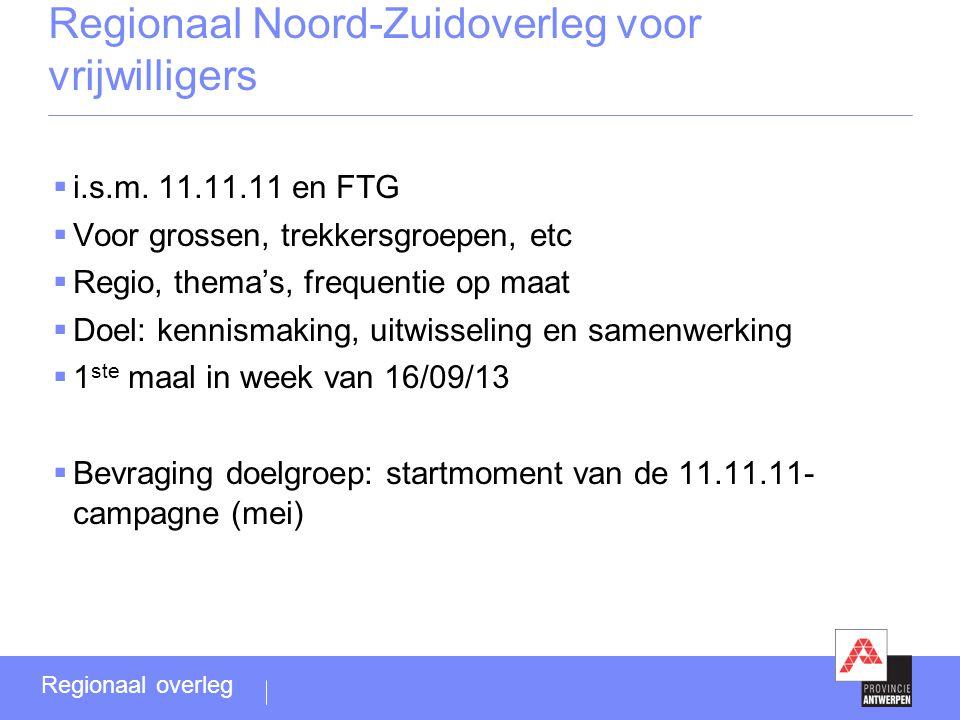 i.s.m. 11.11.11 en FTG  Voor grossen, trekkersgroepen, etc  Regio, thema's, frequentie op maat  Doel: kennismaking, uitwisseling en samenwerking