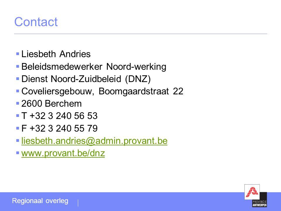Contact  Liesbeth Andries  Beleidsmedewerker Noord-werking  Dienst Noord-Zuidbeleid (DNZ)  Coveliersgebouw, Boomgaardstraat 22  2600 Berchem  T +32 3 240 56 53  F +32 3 240 55 79  liesbeth.andries@admin.provant.be liesbeth.andries@admin.provant.be  www.provant.be/dnz www.provant.be/dnz Regionaal overleg