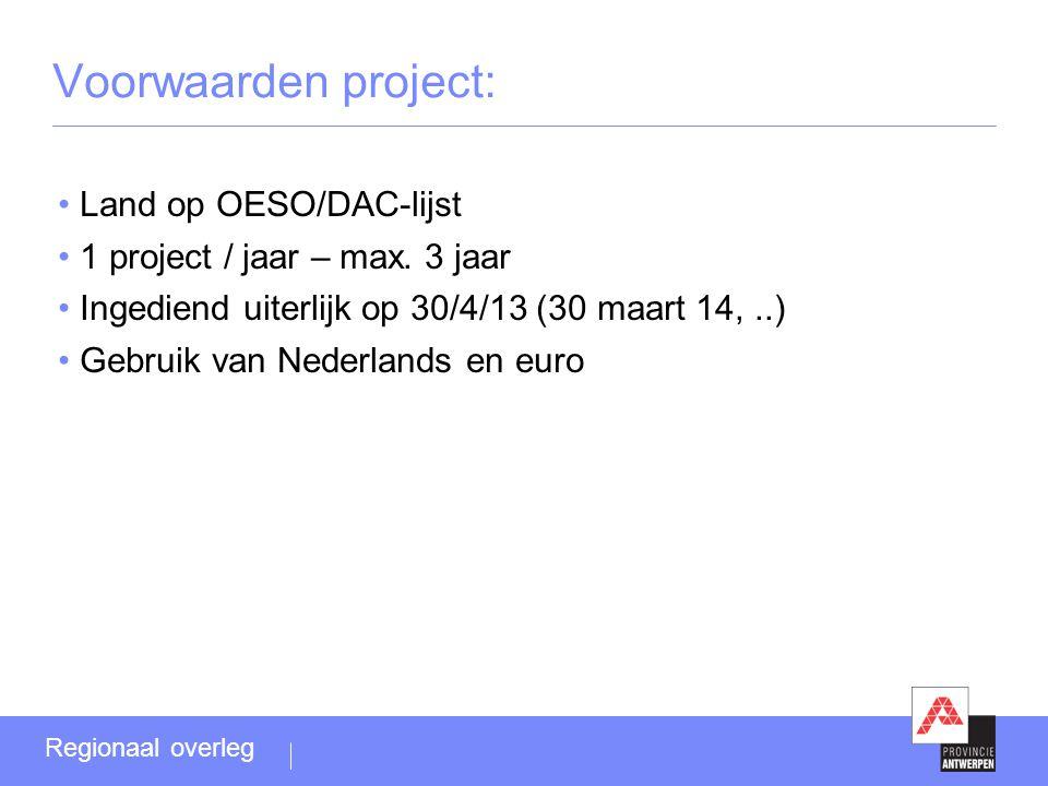 Voorwaarden project: •Land op OESO/DAC-lijst •1 project / jaar – max. 3 jaar •Ingediend uiterlijk op 30/4/13 (30 maart 14,..) •Gebruik van Nederlands