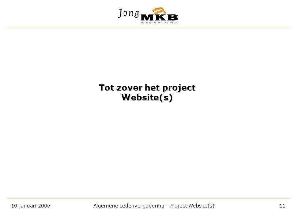 10 januari 2006 Algemene Ledenvergadering - Project Website(s) 10 Projectsummary Jong MKB Website(s) (uitgaande van 19 regio's) DoelstellingCompleet g