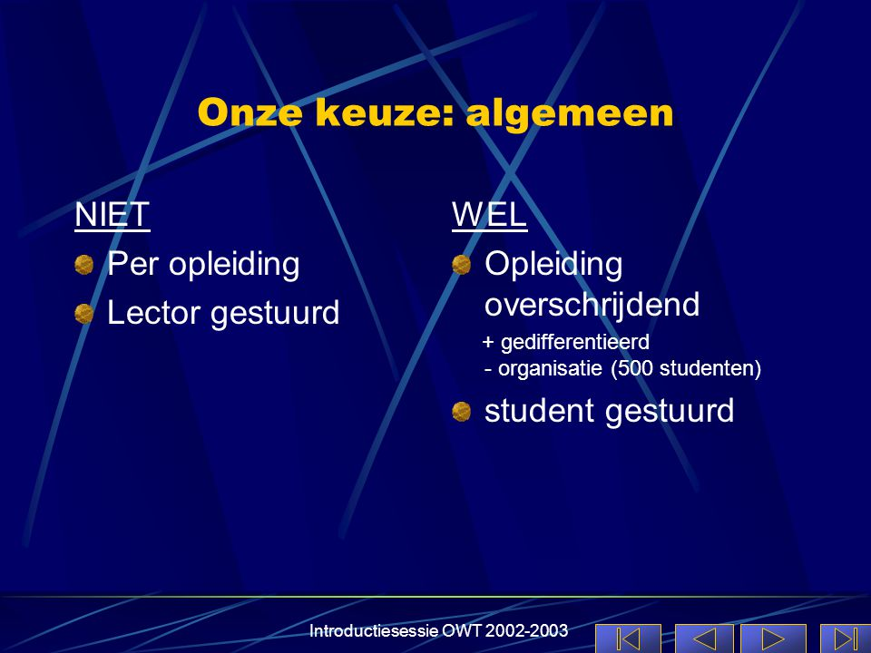 Introductiesessie OWT 2002-2003 Onze keuze: algemeen NIET Per opleiding Lector gestuurd WEL Opleiding overschrijdend + gedifferentieerd - organisatie (500 studenten) student gestuurd