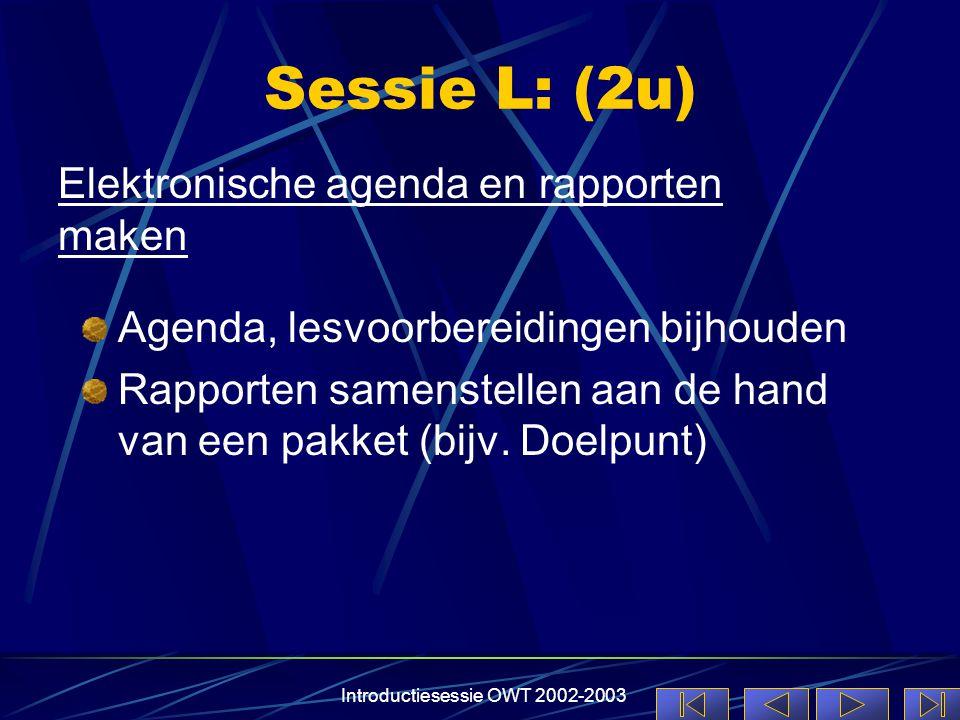 Introductiesessie OWT 2002-2003 Sessie L: (2u) Agenda, lesvoorbereidingen bijhouden Rapporten samenstellen aan de hand van een pakket (bijv. Doelpunt)
