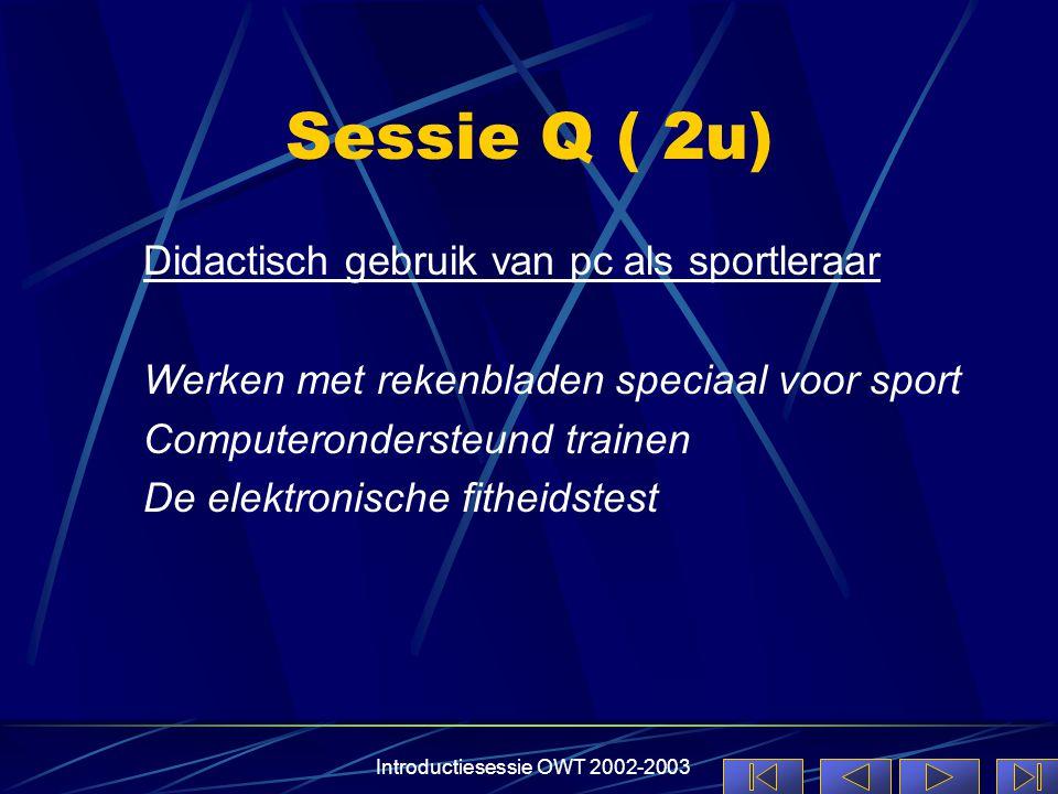 Introductiesessie OWT 2002-2003 Sessie Q ( 2u) Didactisch gebruik van pc als sportleraar Werken met rekenbladen speciaal voor sport Computerondersteund trainen De elektronische fitheidstest