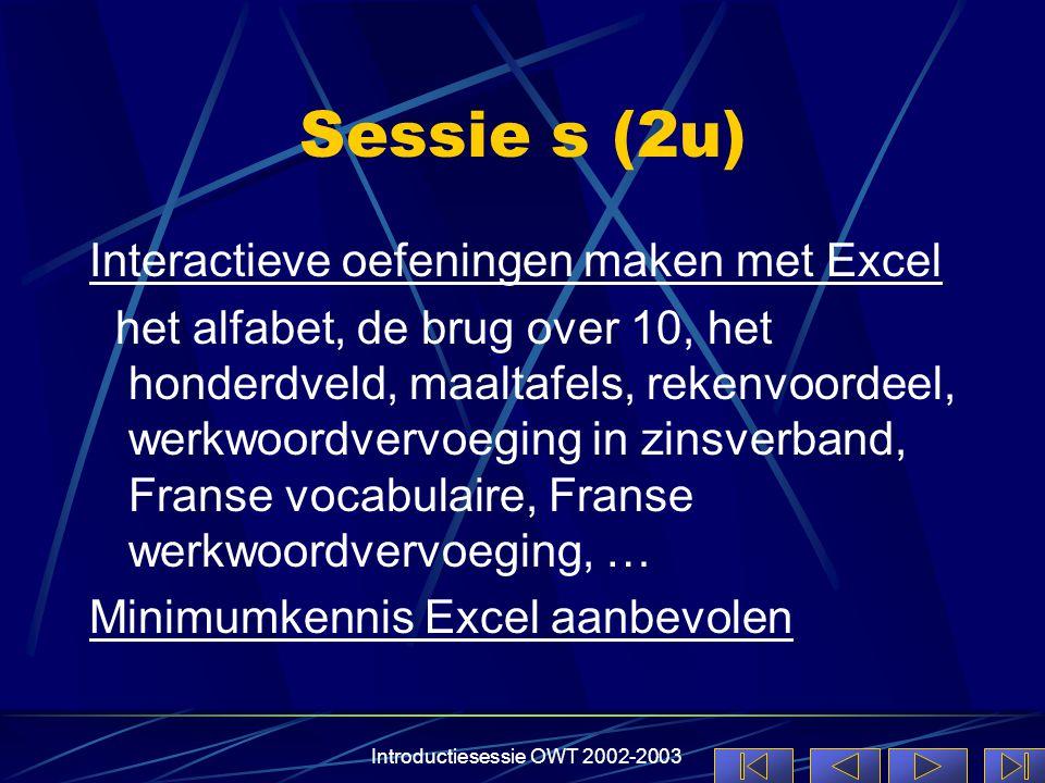 Introductiesessie OWT 2002-2003 Sessie s (2u) Interactieve oefeningen maken met Excel het alfabet, de brug over 10, het honderdveld, maaltafels, reken