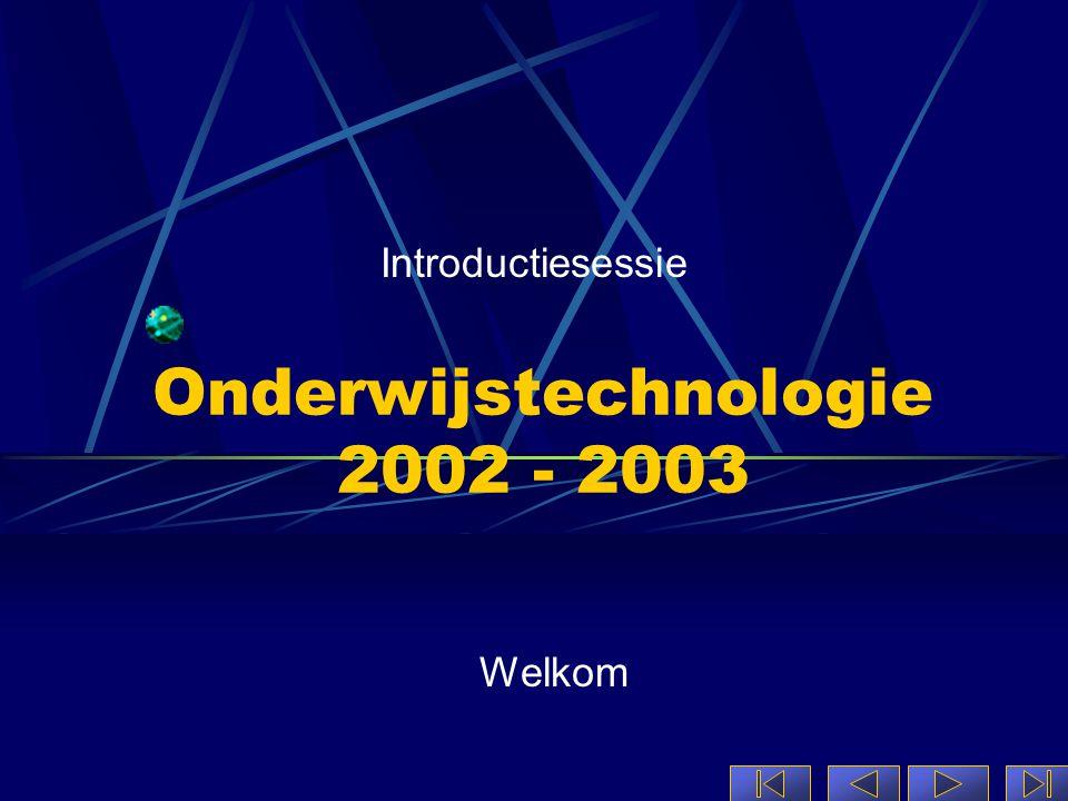 Onderwijstechnologie 2002 - 2003 Introductiesessie Welkom