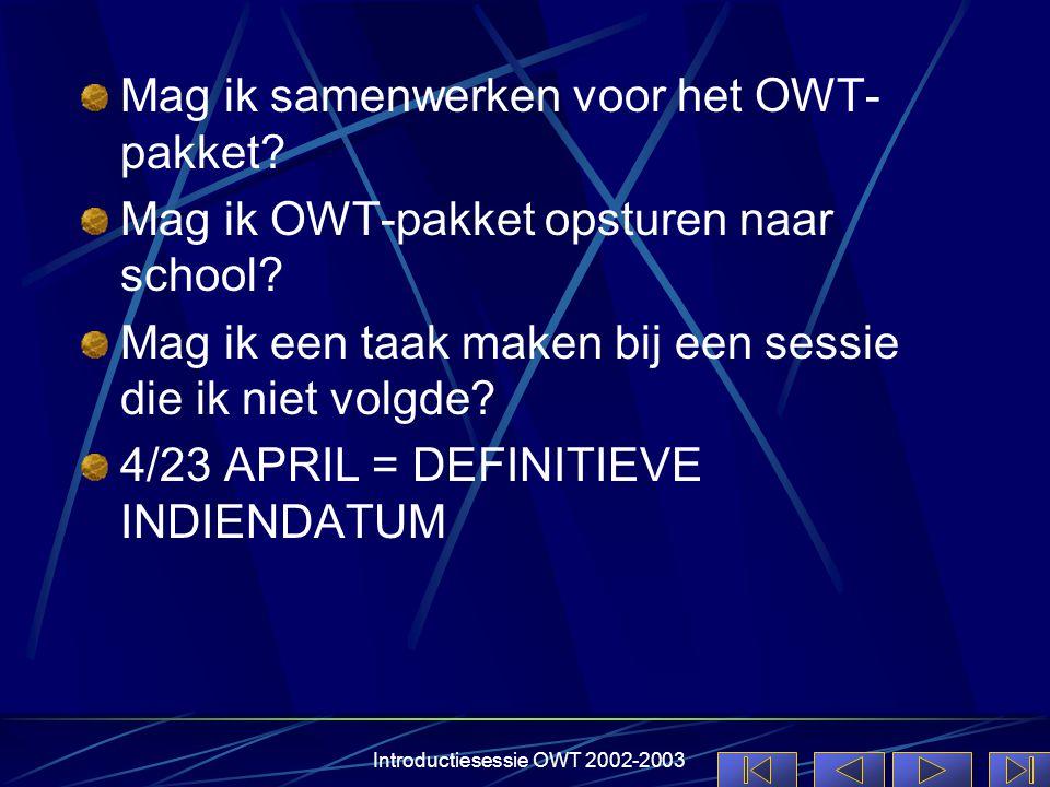 Introductiesessie OWT 2002-2003 Mag ik samenwerken voor het OWT- pakket? Mag ik OWT-pakket opsturen naar school? Mag ik een taak maken bij een sessie