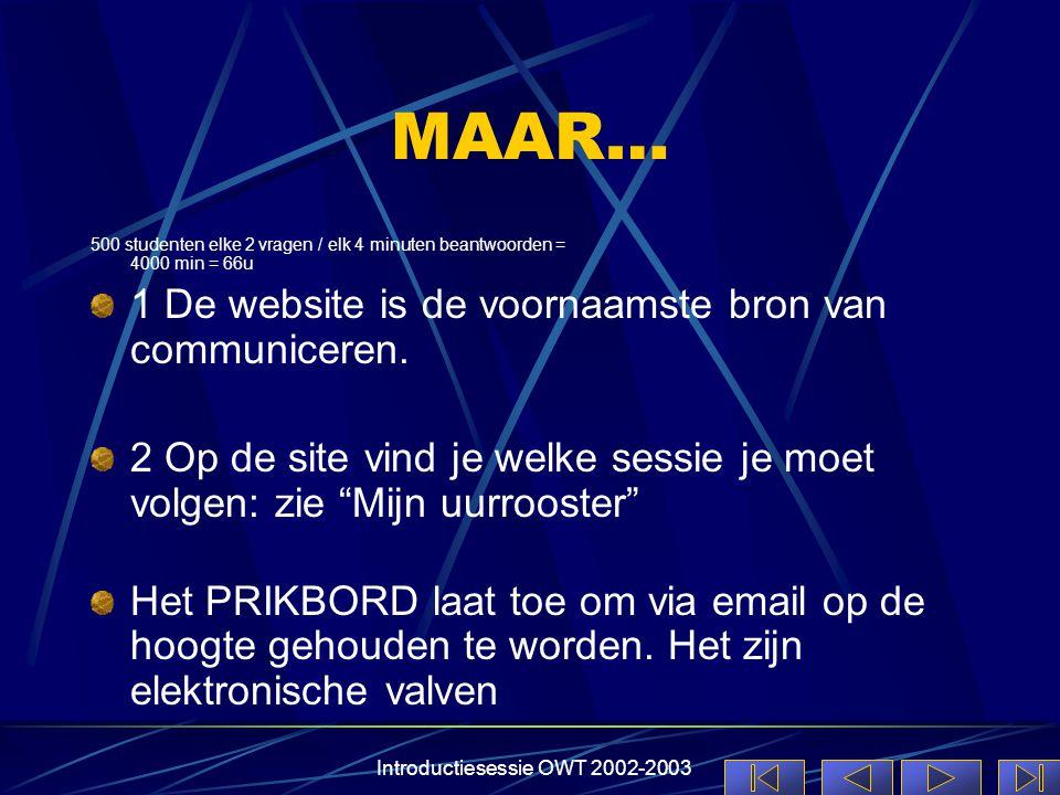 Introductiesessie OWT 2002-2003 MAAR… 500 studenten elke 2 vragen / elk 4 minuten beantwoorden = 4000 min = 66u 1 De website is de voornaamste bron va