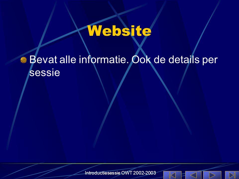 Introductiesessie OWT 2002-2003 Website Bevat alle informatie. Ook de details per sessie