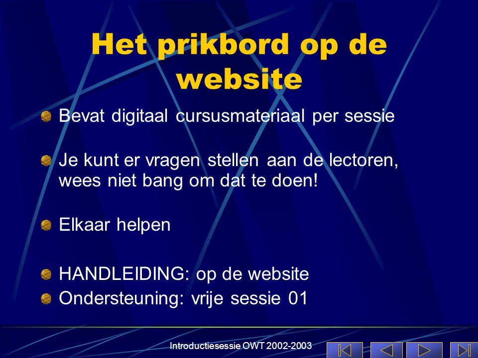 Introductiesessie OWT 2002-2003 Het prikbord op de website Bevat digitaal cursusmateriaal per sessie Je kunt er vragen stellen aan de lectoren, wees n