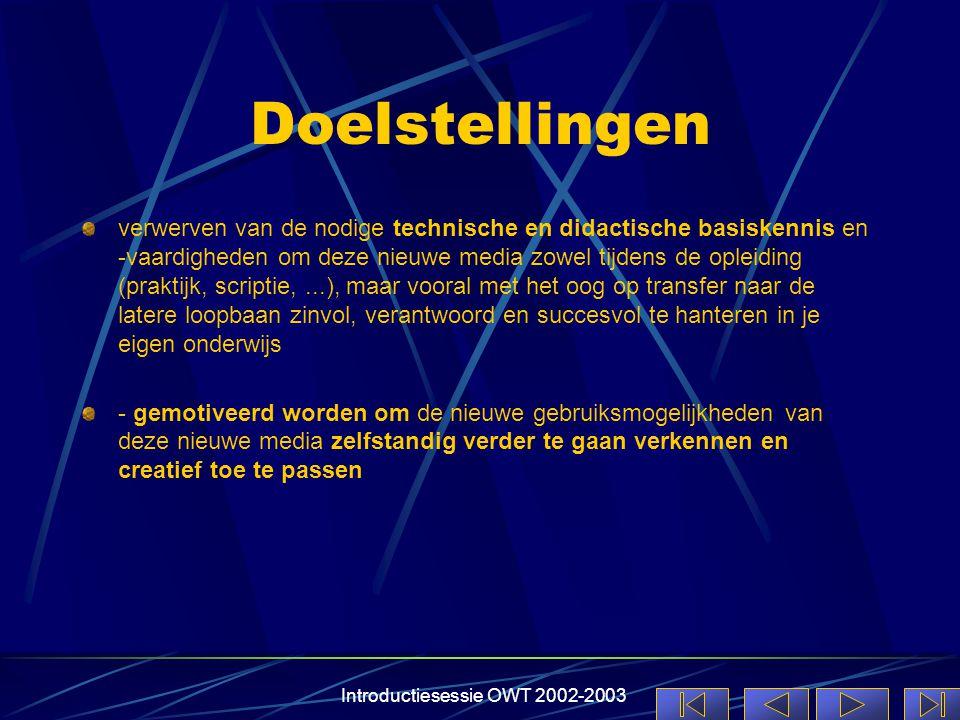 Introductiesessie OWT 2002-2003 Doelstellingen verwerven van de nodige technische en didactische basiskennis en -vaardigheden om deze nieuwe media zow