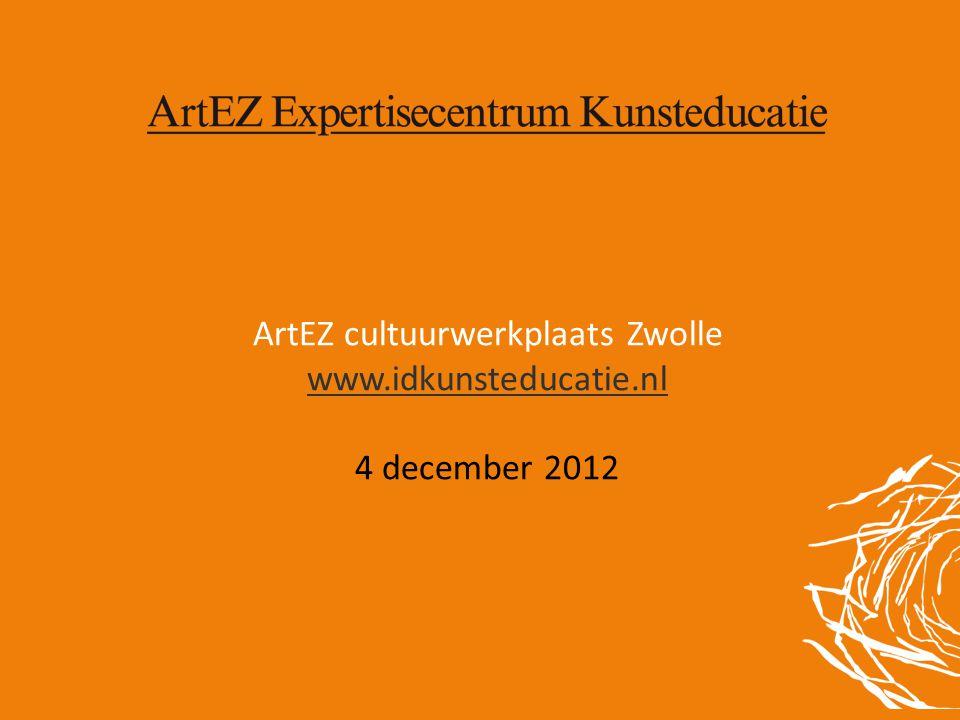 ArtEZ cultuurwerkplaats Zwolle www.idkunsteducatie.nl 4 december 2012