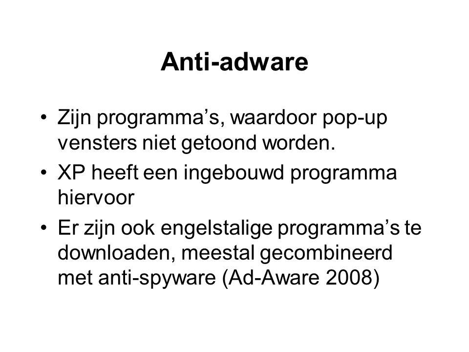 Anti-adware •Zijn programma's, waardoor pop-up vensters niet getoond worden.