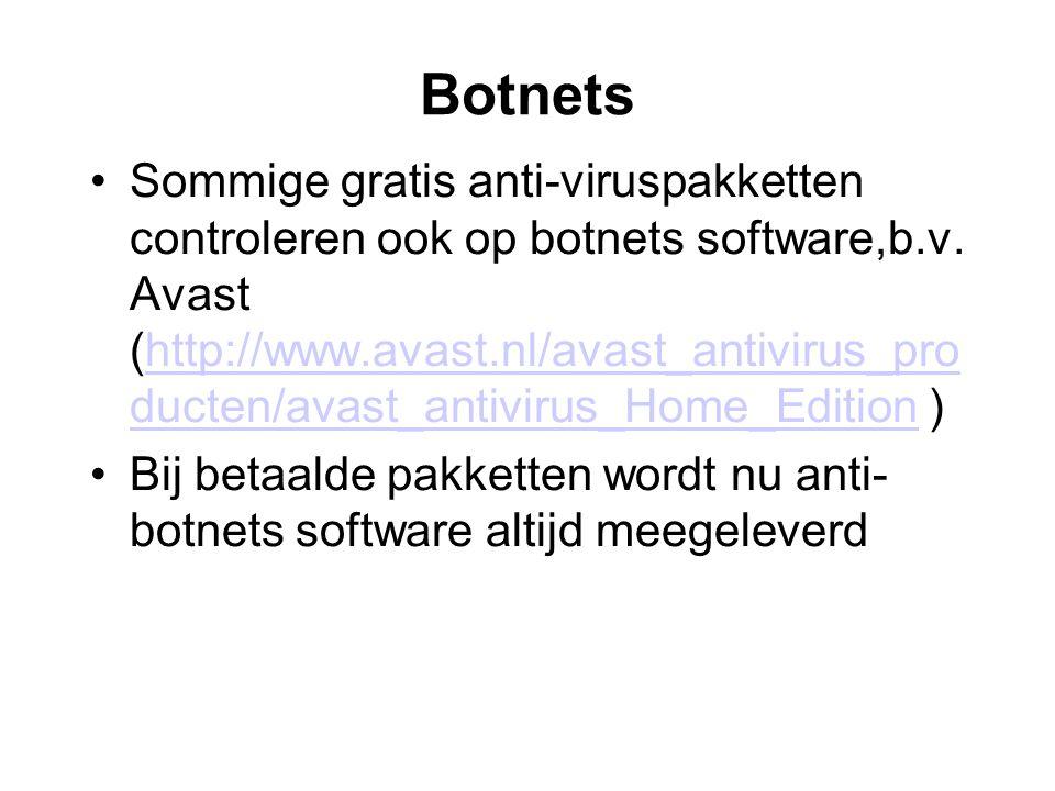 Botnets •Sommige gratis anti-viruspakketten controleren ook op botnets software,b.v.